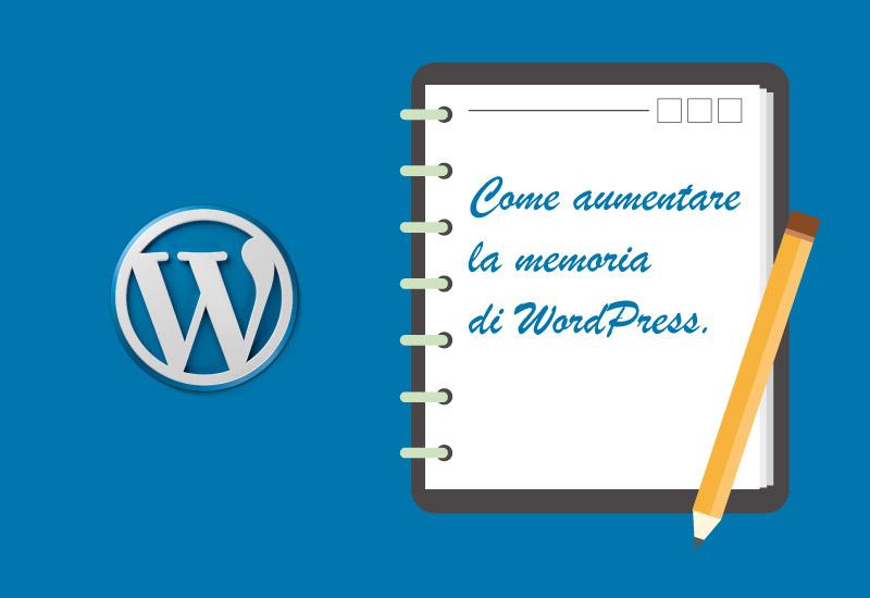 Come aumentare i limiti di memoria di WordPress